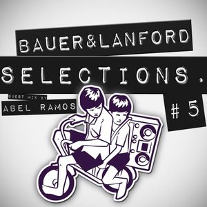 BAUER & LANFORD SELECTIONS | Episode #5 | Abel Ramos Guest Mix