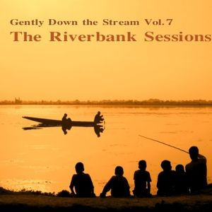 Gently Down the Stream Vol.7 - The Riverbank Sessions