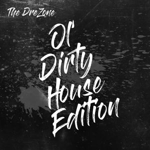 The DreZone: Ol' Dirty House Edition