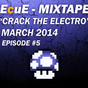 "EcuE - MIXTAPE ""Crack The Electro"" March 2014 #5"