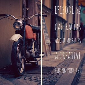 "Creative Riding EP 052 ""Cafe Racers & Jump Blues"""