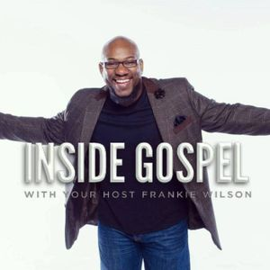 Inside Gospel Podcast EXCLUSIVE #48