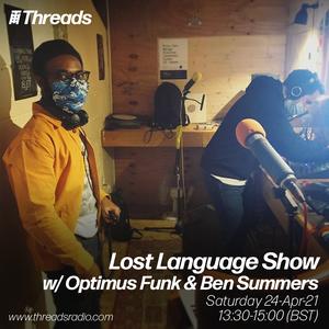 Lost Language Show w/ Optimus Funk & Ben Summers - 24-Apr-21