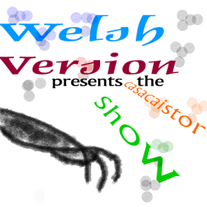 WelshVersionPresents, The Casacaistor SHOW #1