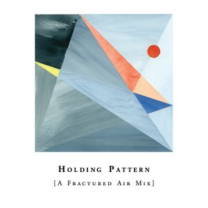 Holding Pattern [A Fractured Air Mix]