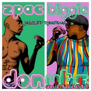 Jay*Clipp x DJ BIG TEXAS J Dilla x 2 Pac x The Notorious B.I.G.- Donuts & Treats
