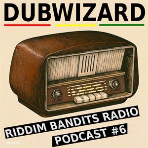 DuBWiZaRd - Riddim Bandits Radio Podcast #6