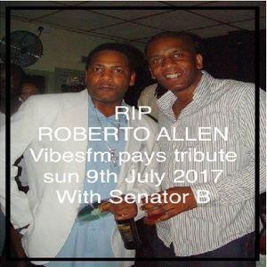 Sunday 9th July 2017 Tribute Vibesfm to Roberto Allen