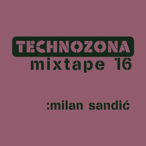 TECHNOZONA mixtape 16 by Milan Sandic