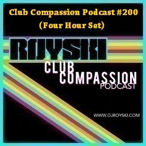 Club Compassion Podcast #200 (Four Hour Set) - Royski