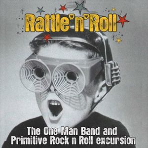 DJ LANCE VEGAS - Rattle'n'Roll Radio Show #15 - The One Man Band and Primitive Rock'n'Roll excursion