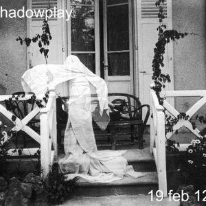 Shadowplay - 19 February, 2012