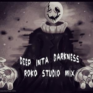 DEEP INTA DARKNESS....ROKO STUDIO MIX...(Tracklist)....