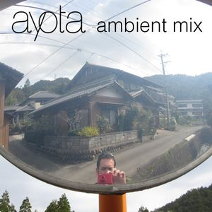 Ayota Ambient Mix Vol. 1 | July 2007