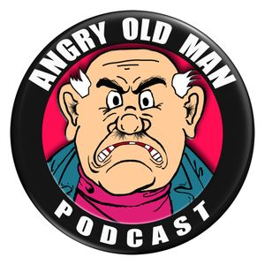 Angry Old Man Podcast Episode 32