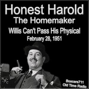 Thw Honest Harold Peary Show - Willis Can't Pass His Physical (02-28-51)