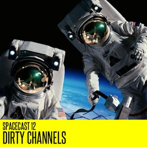 Spacecast 12 : Dirty Channels