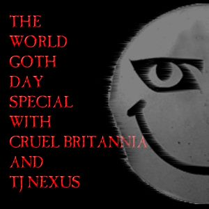 The World Goth Day Special with Cruel Britannia and TJ Nexus