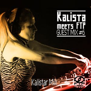 Kalista meets FTP - Guest Mix #6
