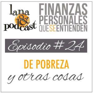 De pobreza y otras cosas. Podcast #24