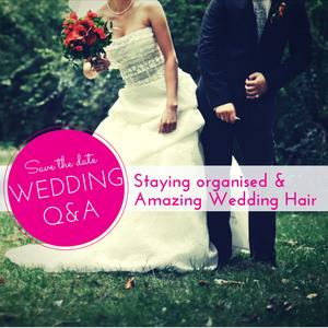060: Wedding Q&A- Staying organised & Amazing Wedding Hair