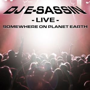 "E-Sassin - ""LIVE - Somewhere On Planet Earth"""