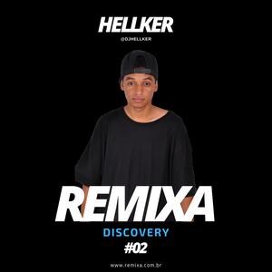 Remixa Discovery / EP#02 - HELLKER