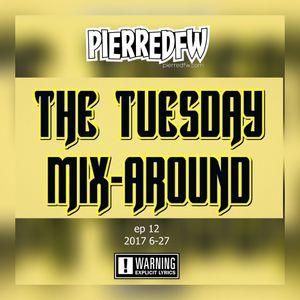 The Tuesday Mix-Around EP12 2017-6-27 #pierredfw