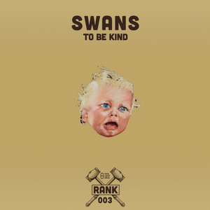 Rank No. 003 - Swans: 'To Be Kind'