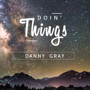 Doin' Things - Danny Gray - 16th December 2017