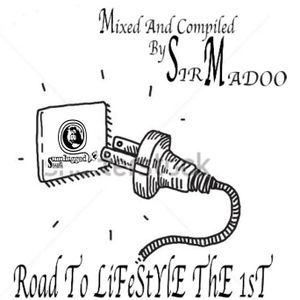 Road To Lifestyle The First Mixed And Compiled By Sir Madoo