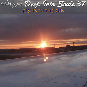 SchoWay pres. Deep Into Souls 037 - Fly Into The Sun