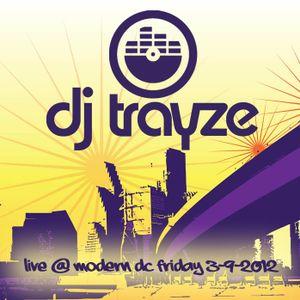 LIVE from Club Modern-  DC - 3-9-2012 - DJ Trayze
