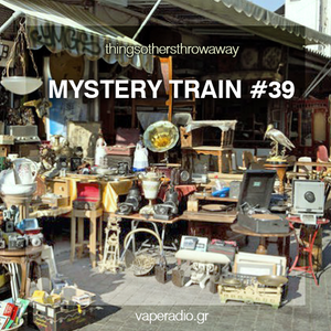 BigSur - Mystery Train #39 (Jul 31 2018) Things others throw away