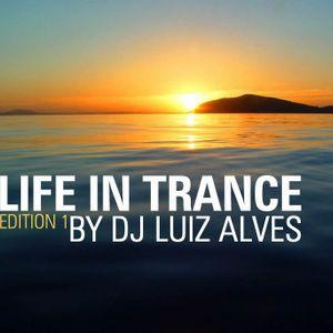 Life in Trance - Edition 1 by DJ Luiz Alves