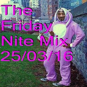The Friday Nite Mix 25/03/16