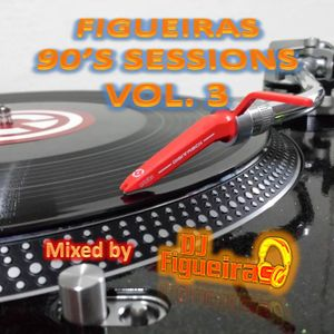 FIGUEIRAS 90'S SESSIONS VOL. 3