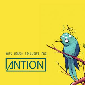 BASS HOUSE ANTION EXCLUSIVE MIX