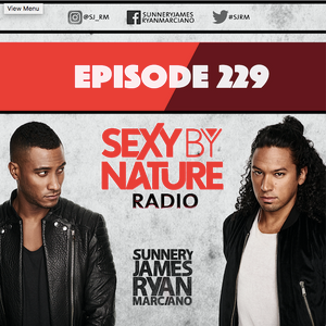 SEXY BY NATURE RADIO 229 -- BY SUNNERY JAMES & RYAN MARCIANO