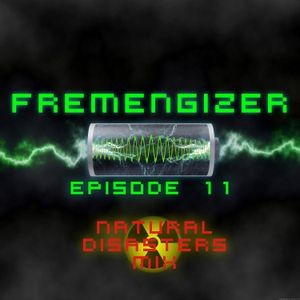 Fremengizer Episode 11: Natural Disasters by DJ FR3M