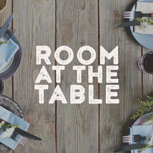 Part 4 | Room At The Table