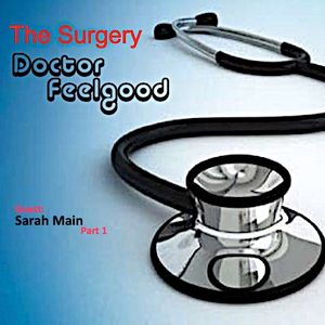 The Surgery with DJ Doctor Feelgood: 166 - Special Guest: Sarah Main