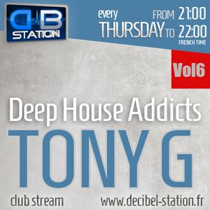 Tony G - Deep House Addicts Vol 6 - Decibel Station Radio Show -