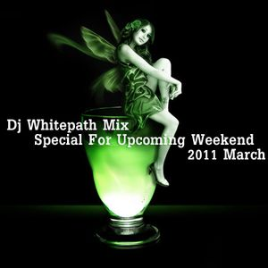 Dj Whitepath Mix - Special For Upcoming Weekend (2011 March)