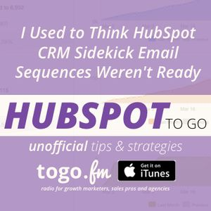HTG #199 I Used to Think HubSpot CRM Sidekick Email Sequences Weren't Ready YET