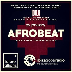 #69 Future Allianz Radioshow at Ibiza Global Radio & Beach Grooves. Special Podcast: Afrobeat