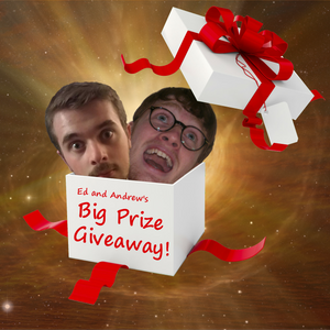 Ed and Andrew's Big Prize Giveaway - Episode 25
