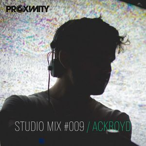 PROXIMITY STUDIO MIX #009 / ACKROYD [2017]