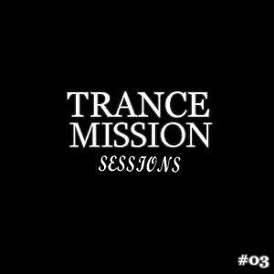 TRANCE-MISSION SESSIONS | EPISODE #03
