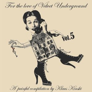 For the love of Velvet Underground - Vol. 5 -  A painful compilation by Klaus Kinski